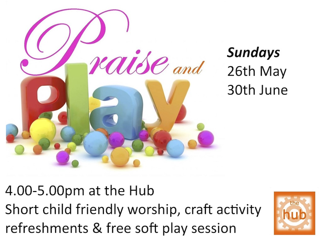 Praise & Play - Sundays 26th May and 30th June 4-5pm